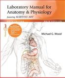 Laboratory Manual for Anatomy & Physiology featuring Martini Art, Wood, Michael G., 0321794370