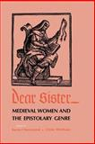 Dear Sister : Medieval Women and the Epistolary Genre, , 0812214374