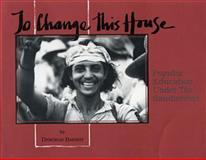 To Change This House : Popular Education under the Sandinistas, Barndt and Barndt, Deborah, 0921284373