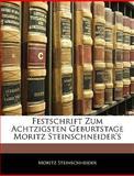 Festschrift Zum Achtzigsten Geburtstage Moritz Steinschneider's, Moritz Steinschneider, 1145544371