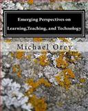 Emerging Perspectives on Learning,Teaching, and Technology, Michael Orey, 1475074379