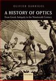 A History of Optics from Greek Antiquity to the Nineteenth Century, Darrigol, Olivier, 0199644373