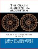 The Graph Isomorphism Algorithm, Ashay Dharwadker and John-Tagore Tevet, 1466394374