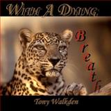 With a Dying Breath, Tony Walkden, 1927044375