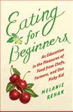 Eating for Beginners, Melanie Rehak, 015101437X
