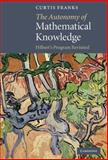 The Autonomy of Mathematical Knowledge : Hilbert's Program Revisited, Franks, Curtis, 0521514371