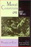 Moral Constraints on War : Principles and Cases, Fotion, Nick, 0739104373