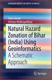 Natural Hazard Zonation of Bihar (India) Using Geoinformatics : A Schematic Approach, Ghosh, Tuhin and Mukhopadhyay, Anirban, 3319044370