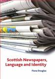 Scottish Newspapers, Language and Identity, Douglas, Fiona and Douglas, Fiona M., 0748624376