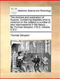 The Doctrine and Application of Fluxions Containing a Number of New Improvements in the Theory by Thomas, Thomas Simpson, 1170574378