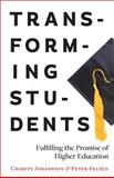 Transforming Students : Fulfilling the Promise of Higher Education, Johansson, Charity and Felten, Peter, 1421414376