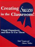 Creating Success in the Classroom : Visual Organizers and How to Use Them, Tarquin, Patti and Walker, Sharon, 1563084376