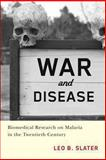 War and Disease : Biomedical Research on Malaria in the Twentieth Century, Slater, Leo Barney, 0813544386