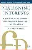 Realigning Interests : Crisis and Credibility in European Monetary Integration, Chang, Michele, 1403964386