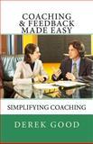 Coaching and Feedback Made Easy, Derek Good, 1453844384
