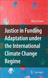 Justice in Funding Adaptation under the International Climate Change Regime, Grasso, Marco, 9048134382