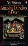 Amusing Ourselves to Death, Neil Postman, 0140094385