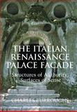The Italian Renaissance Palace Fayade : Structures of Authority, Surfaces of Sense, Burroughs, Charles, 052162438X