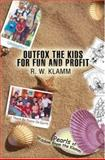 Outfox the Kids for Fun and Profit, Robert W. Klamm, 059543438X