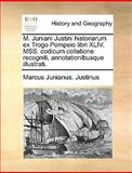 M Juniani Justini Historiarum Ex Trogo Pompeio Libri Xliv Mss Codicum Collatione Recogniti, Annotationibusque Illustrati, Marcus Junianus Justinus, 1140824384