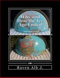 Why and How the Ice Age Ended, Raven Alb J., 1477454381