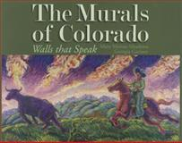 The Murals of Colorado, Mary Motian-Meadows and Georgia Garnsey, 1555664385