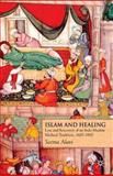 Islam and Healing : Loss and Recovery of an Indo-Muslim Medical Tradition, 1600-1900, Alavi, Seema, 0230554385