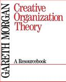 Creative Organization Theory : A Resourcebook, Morgan, Gareth, 0803934386