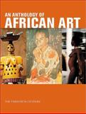 An Anthology of African Art, Marie-Helene Boisdur de Toffol, Joelle Busca, Sabine Cornelis, Elsbeth Court, Francisco d'Almeida, Etienne Feau, Till Forster, Joseph Gazari Seini, Joanna Grabski, Sigrid Horsch-Albert, Bennetta Jules-Rosette, George Kyeyune, Alexandra Loumpet-Galitzine,, 1891024388