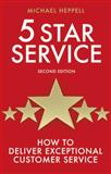5 Star Service : How to Deliver Exceptional Customer Service, Heppell, Michael, 0273734385