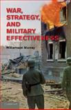 War, Strategy, and Military Effectiveness, Murray, Williamson, 1107614384