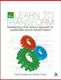 Learn to Transform : Developing a 21st Century Approach to Sustainable School Transformation, Crossley, David and Corbyn, Graham, 1441174389