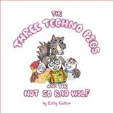 The Three Techno Pigs and the Not So Bad Wolf, Kathy Kudron, 1477124381