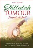 Tallulah Tumour - Friend or Foe?, Fiona Goldsby, 1909304387