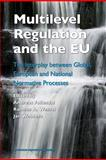 Multilevel Regulation and the EU : The Interplay Between Global, European and National Normative Processes, , 9004164383