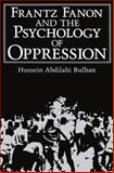 Frantz Fanon and the Psychology of Oppression, Bulhan, Hussein Abdilahi, 0306484382