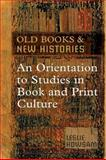 Old Books and New Histories : An Orientation to Studies in Book and Print Culture, Howsam, Leslie, 0802094384