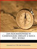 Jan Kochanowski W Czarnolesie; Obrazy Z Koca Xvi Wieku, Klementyna 1798-1845 Hofmanowa, 1149424389
