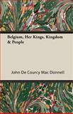 Belgium, Her Kings, Kingdom and People, John De Courcy Mac Donnell, 1406754382