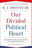 Our Divided Political Heart, E. J. Dionne, 1608194388