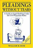 Pleadings Without Tears : A Guide to Legal Drafting under the Civil Procedure Rules, Rose, William M. and Rose, William, 0199254389