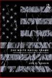 The White Racial Frame, Joe R. Feagin, 0415994381
