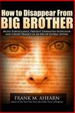 How to Disappear from BIG BROTHER, Frank Ahearn, 1497524385