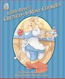 Little Bear's Crunch-a-Roo Cookies, Kathleen Allan-Meyer, 1579244386