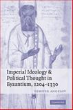 Imperial Ideology and Political Thought in Byzantium, 1204-1330, Angelov, Dimiter, 052129438X