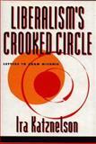 Liberalism's Crooked Circle : Letters to Adam Michnik, Katznelson, Ira, 0691034389