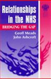 Relationships in the NHS : Bridging the Gap, Meads, Geoff and Ashcroft, John, 1853154385