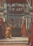 The Business of Art : Contracts and the Commissioning Process in Renaissance Italy, O'Malley, Michelle, 0300104383