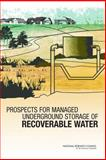 Prospects for Managed Underground Storage of Recoverable Water, Committee on Sustainable Underground Storage of Recoverable Water, Water Science and Technology Board, Division on Earth and Life Studies, National Research Council, 0309114381