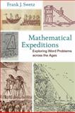 Mathematical Expeditions : Exploring Word Problems Across the Ages, Swetz, Frank J., 1421404389